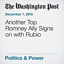 Another Top Romney Ally Signs on with Rubio (       UNABRIDGED) by Philip Rucker Narrated by Sam Scholl