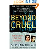 Beyond Cruel (St. Martin's True Crime Library) by Stephen G. Michaud