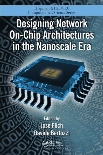 Designing Network On-Chip Architectures In The Nanoscale Era (Chapman & Hall/Crc Computational Science)