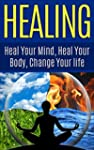 HEALING : Heal Your Mind, Heal Your B...