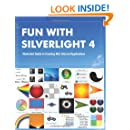 Fun with Silverlight 4: Illustrated Guide to Creating Rich Internet Applications with Examples in C#, ASP.NET, XAML, Media, Webcam, AJAX, REST and Web Services