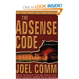 The AdSense Code: What Google Never Told You About Making Money with AdSense by Joel Comm