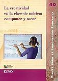 img - for La creatividad en la clase de musica/ Creativity in the Music Class: Componer y tocar/ Compose and Play (Claves Para La Innovacion Educativa/ Keys to Educational Innovation) (Spanish Edition) book / textbook / text book