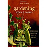 Gardening When It Counts: Growing Food in Hard Times (Mother Earth News Wiser Living Series) ~ Steve Solomon