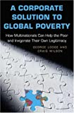 A corporate solution to global poverty:how multinationals can help the poor and invigorate their own legitimacy