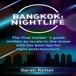 Bangkok: Nightlife: The Final Insider's Guide Written by Locals in-the-Know with the Best Tips for Night Entertainment Hörbuch von Sarah Retter Gesprochen von: Jeff Werden