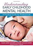 img - for Understanding Early Childhood Mental Health: A Practical Guide for Professionals book / textbook / text book