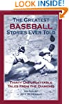 Greatest Baseball Stories Ever Told:...