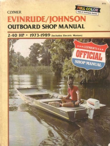 Evinrude/Johnson Outboard Shop Manual, 2-40 Hp, 1973-1989: Includes Electric Motors (Clymer Marine Repair Series)
