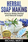 Herbal Soap Making: How to Make Herba...