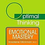 Emotional Mastery: With Optimal Thinking | Rosalene Glickman