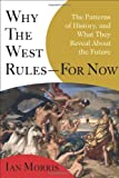 Why the West Rules-For Now: The Patterns of History, and What They Reveal About the Future