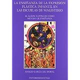 La enseñanza de la expresión plástica infantil en las escuelas de magisterio.: El álbum ilustrado como método...