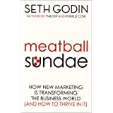 Meatball Sundae: How new marketing is transforming the business world (and how to thrive in it)by Seth Godin