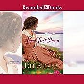Love's First Bloom: A Novel | Delia Parr
