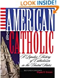 American and Catholic: A Popular History of Catholicism in the United States