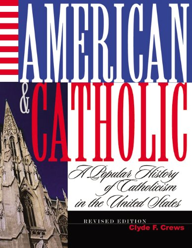 American and Catholic: A Popular History of Catholicism...