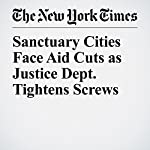 Sanctuary Cities Face Aid Cuts as Justice Dept. Tightens Screws | Charlie Savage