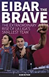 Eibar the Brave: The Extraordinary Rise of La Liga's Smallest Team (English Edition)