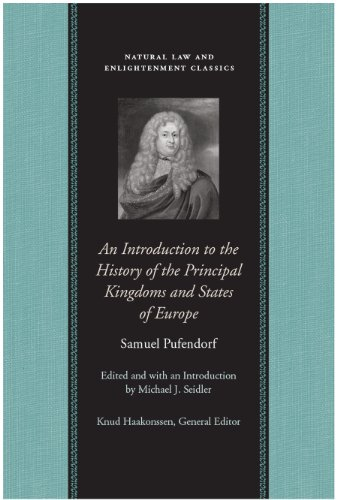 An Introduction to the History of the Principal Kingdoms and States of Europe (Natural Law and Enlightenment Classics)