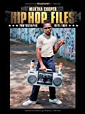 Martha Cooper Hip Hop Files: Photographs 1979-1984