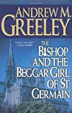 The Bishop and the Beggar Girl of St. Germain (A Father Blackie Ryan Mystery) (031286874X) by Greeley, Andrew M.