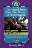 The United States Pony Club Manual of Horsemanship: Intermediate Horsemanship/C Level (0876059779) by Harris, Susan E.