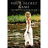Your Secret Name: Discovering Who God Created You to Be ~ Kary Oberbrunner