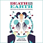 Death on Earth: Adventures in Evolution and Mortality | Jules Howard