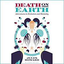 Death on Earth: Adventures in Evolution and Mortality Audiobook by Jules Howard Narrated by Jon Caruth