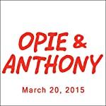 Opie & Anthony, Vic Henley, Sherrod Small, and Brian Johnson, March 20, 2015 | Opie & Anthony
