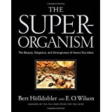 The Super-organism: The Beauty, Elegance, and Strangeness of Insect Societiesby Bert H�lldobler