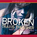 Broken Audiobook by Travis Thrasher Narrated by T. Ryder Smith