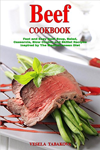 Beef Cookbook: Fast and Easy Beef Soup, Salad, Casserole, Slow Cooker and Skillet Recipes Inspired by The Mediterranean Diet: Healthy Cooking on a Budget (Healthy Dinners) (Easy Beef Recipes compare prices)