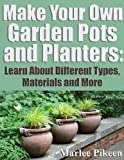 img - for Make Your Own Garden Pots and Planters: Learn About Different Types, Materials and More book / textbook / text book