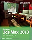 Dariush Derakhshani Autodesk 3ds Max 2013 Essentials (Autodesk Official Training Guide)