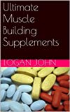 Ultimate Muscle Building Supplements (Supplements: Reviewing the Evidence)