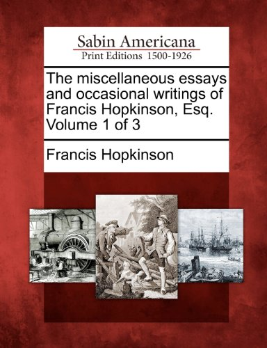 The miscellaneous essays and occasional writings of Francis Hopkinson, Esq. Volume 1 of 3