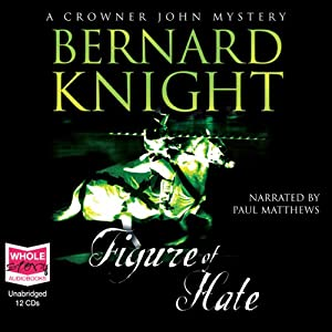Figure of Hate: Crowner John Mysteries | [Bernard Knight]