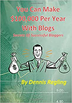 You Can Make $100,000 Per Year With Blogs: Secrets Of Successful Bloggers