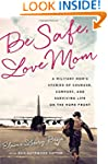 Be Safe, Love Mom: A Military Mom's S...