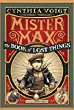 Cynthia Voigt Mister Max: The Book of Lost Things: Mister Max 1