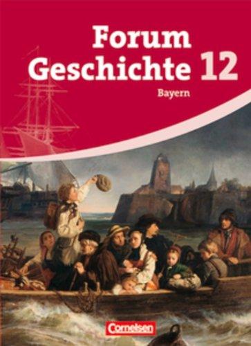 Cornelsen Verlag Forum Geschichte - Bayern - Oberstufe: 12. Jahrgangsstufe - Schülerbuch (2. Auflage): Inhaltlich abgestimmt auf Lehrplananpassungen von 2012