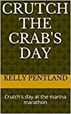 Crutch the Crabs day: Crutchs day at the marina marathon (crutch and carnivals series Book 1)
