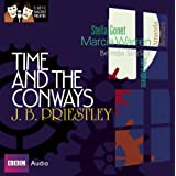 Time and the Conways: Classic Radio Theatre Series ~ J. B. Priestley