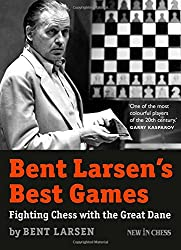 Bent Larsens Best Games- Fighting Chess with the Great Dane