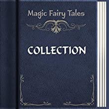 Magic Fairy Tales Collection (       UNABRIDGED) by Hans Christian Andersen, Joel Harris, Andrew Lang, Jacob Grimm, Joseph Jacobs, Charles Dickens, Wilhelm Grimm Narrated by Anastasia Bertollo, Alla Vensel, Maria Tolkacheva