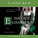 The Lady Elizabeth: A Novel (       UNABRIDGED) by Alison Weir Narrated by Rosalyn Landor