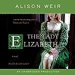 The Lady Elizabeth: A Novel | Alison Weir
