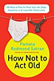 How Not to Act Old: 185 Ways to Pass for Phat, Sick, Dope, Awesome, or at Least Not Totally Lame